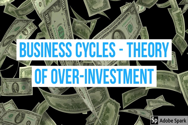 Business Cycles - Theory of Over-Investment